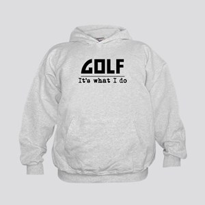 Golf Its What I Do Hoodie